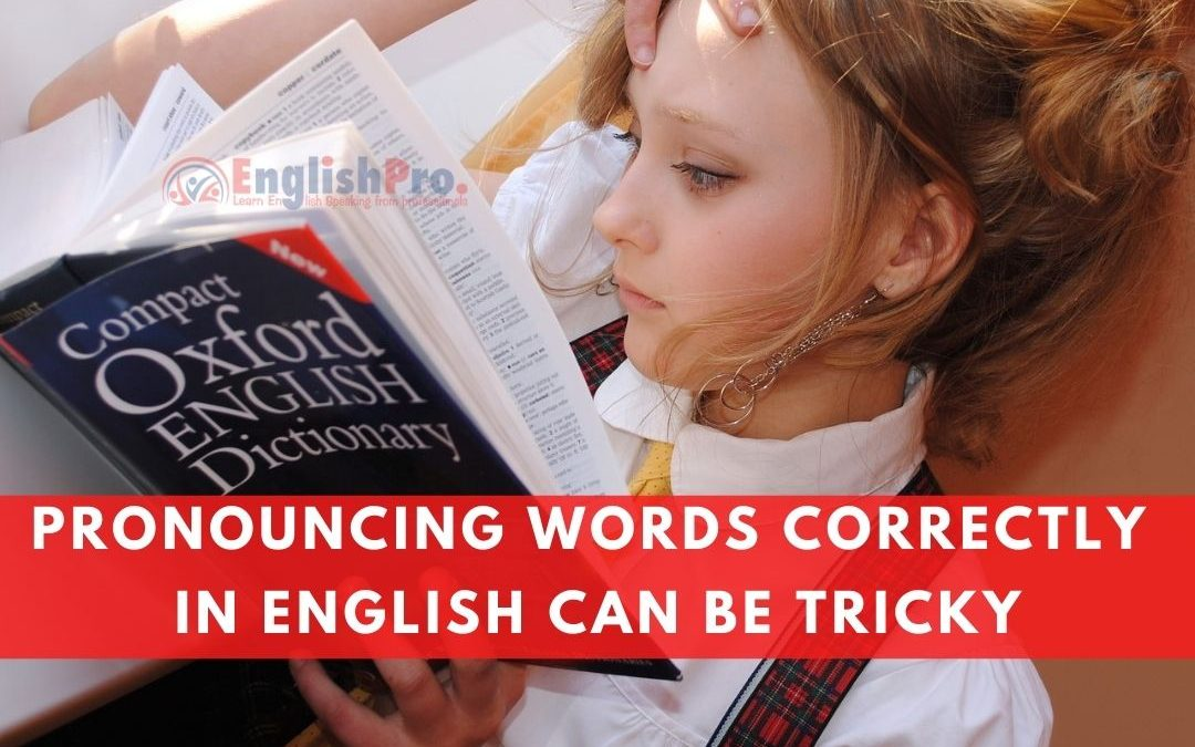 Pronouncing words correctly in English can be tricky