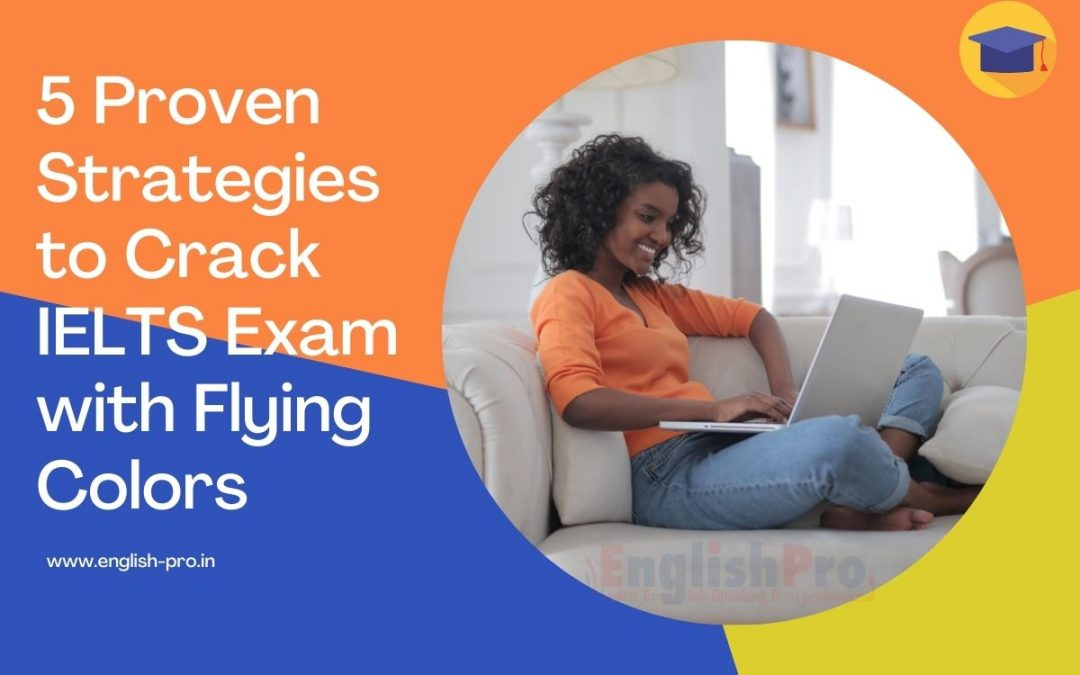 5 Proven Strategies to Crack IELTS Exam with Flying Colors