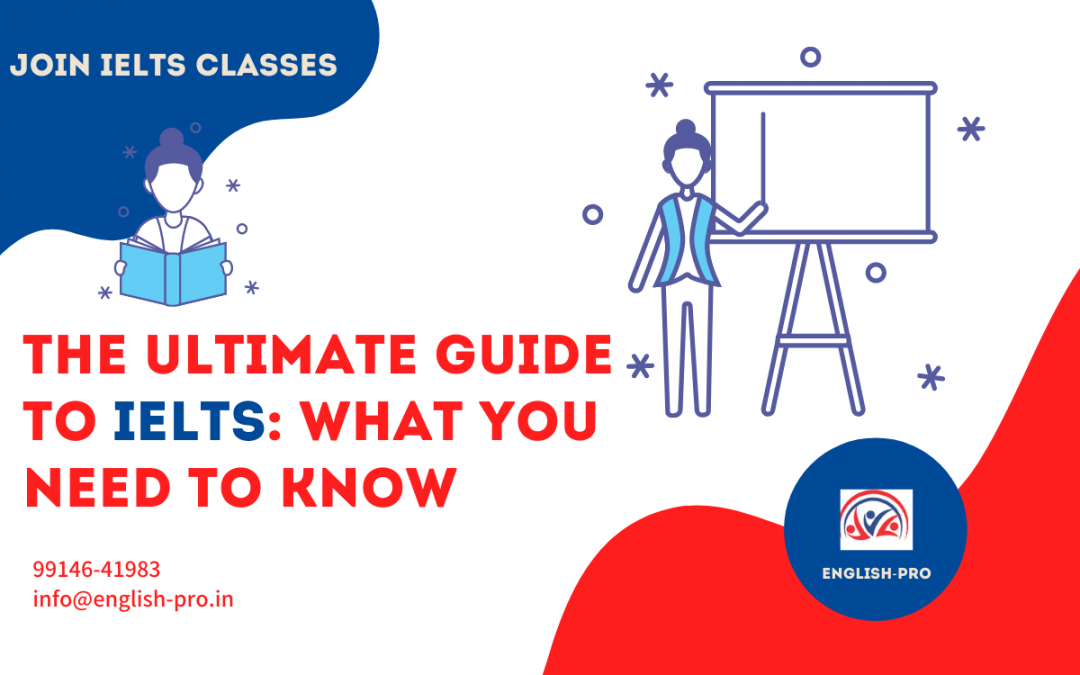 The Ultimate Guide to IELTS: What You Need to Know
