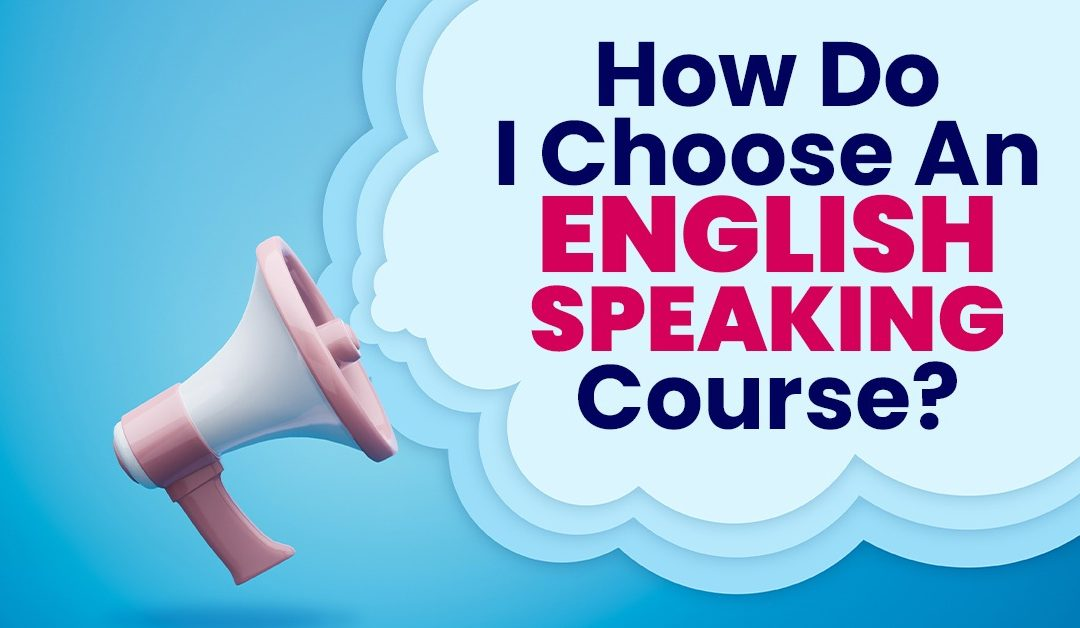 How do I Choose an English Speaking Courses?